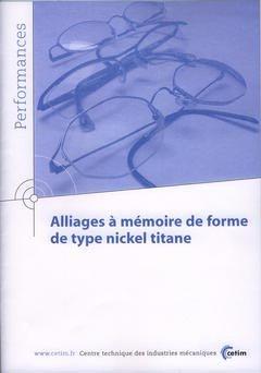 Alliages à mémoire de forme de type nickel titane - cetim - 9782854007152 -