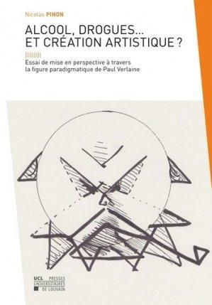 Alcool, drogues et création artistique ? Essai de mise en perspective à travers la figure paradigmatique de Paul Verlaine - presses universitaires de louvain - 9782875582430 -
