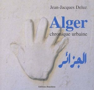 Alger, El Djezaïr. Chronique urbaine - Editions Bouchène - 9782912946362 -