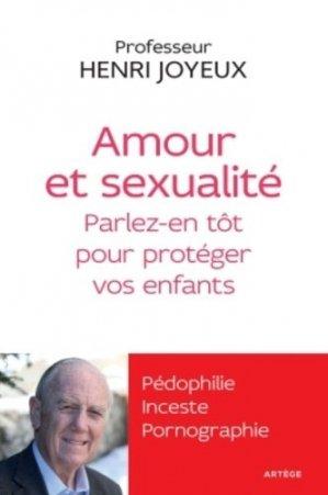 Amour et sexualité. Parlez-en tôt pour protéger vos enfants - Artège Editions - 9782360401345 -