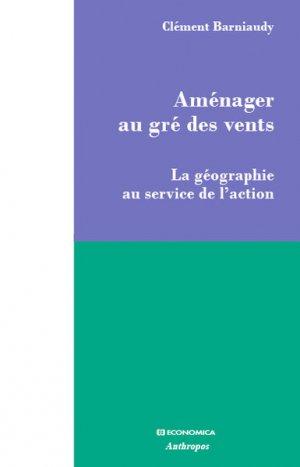 Aménager au gré des vents - La géographie au service de l'action - polytechnica - 9782717870411