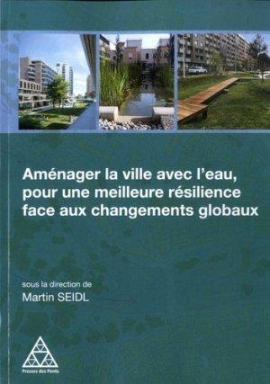 Aménager la ville avec l'eau, pour une meilleure résilience face aux changements - presses de l'ecole nationale des ponts et chaussees - 9782859785123 -