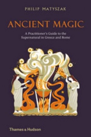 Ancient magic. A practitioner's guide to the supernatural in Greece and Rome - Thames and Hudson - 9780500052075 -