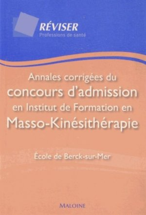 Annales corrigées du concours d'admission en Institut de Formation en Masso-Kinésithérapie - maloine - 9782224033767 -