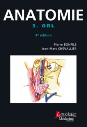 Anatomie Tome 3 ORL - lavoisier msp - 9782257206909 - anatomie, physiologie