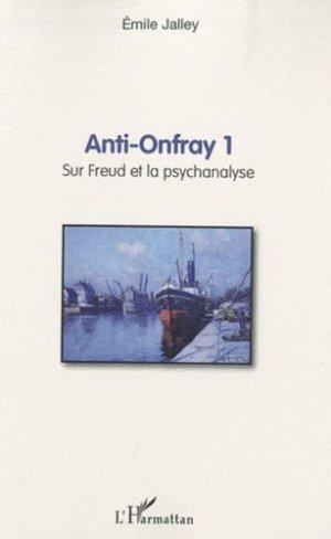 Anti-Onfray 1. Sur Freud et la psychanalyse - l'harmattan - 9782296117822 -