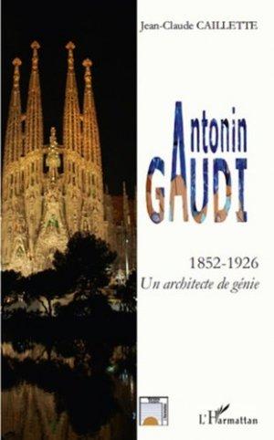 Antonin Gaudi (1852-1926). Un architecte de génie - l'harmattan - 9782296133419 -