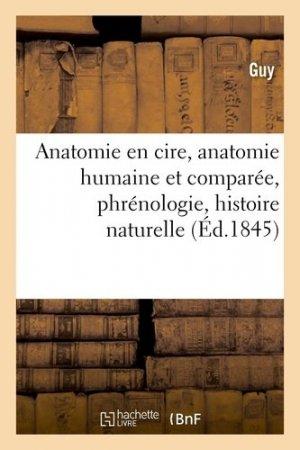 Anatomie en cire, anatomie humaine et comparée, phrénologie, histoire naturelle - Hachette/BnF - 9782329414041 -