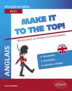 Anglais Make it to the Top ! Réussir en prépa B2-C1 : 50 Séquences de révision incontournables - Ellipses - 9782340010970 -