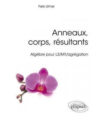 Anneaux, corps, résultants - Algèbre pour L3/M1/agrégation - ellipses - 9782340025752