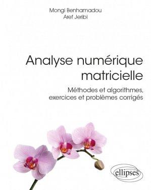 Analyse numérique matricielle. Méthodes et algorithmes, exercices et problèmes corrigés - Ellipses - 9782340038035 -
