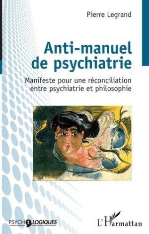 Anti-manuel de psychiatrie. Manifeste pour une réconciliation entre psychiatrie et philosophie - l'harmattan - 9782343199191 -