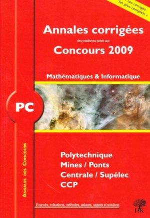 Annales corrigées des problèmes posés aux concours 2009 Mathématiques et Informatique PC-h et k-9782351410486