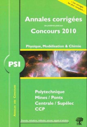 Annales corrigées Concours 2010 Polytechnique / Mines / Ponts / Centrale / Supélec / CCP - PSI - h et k - 9782351410660 -