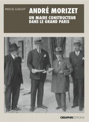 André Morizet, un maire constructeur dans le Grand Paris ( 1876-1942) - creaphis - 9782354280291 -