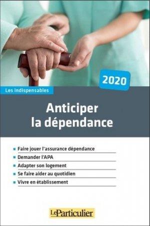 Anticiper la dépendance - Le Particulier Editions - 9782357312852 -