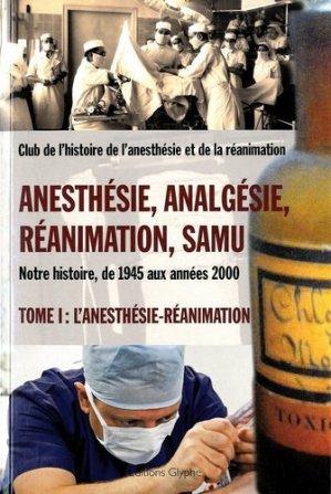 Anesthésie, Analgésie, Réanimation et Samu (de 1945 aux années 2000) - glyphe  - 9782358151399 - majbook ème édition, majbook 1ère édition, livre ecn major, livre ecn, fiche ecn