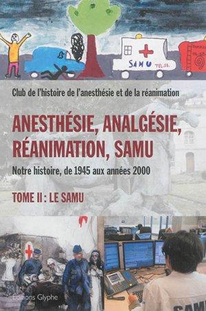 Anesthésie, Analgésie, Réanimation et Samu (de 1945 aux années 2000). - glyphe  - 9782358151603 -