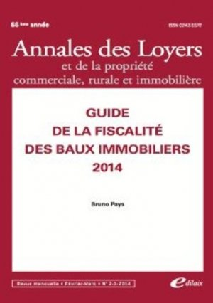 Annales des loyers et de la propriété commerciale, rurale et immobilière N°4/2014  : Guide de la fiscalité des baux immobiliers. Edition 2014 - Editions Edilaix - 9782365030212 -