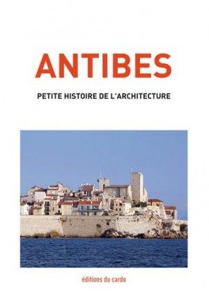 Antibes, petite histoire de l'architecture - du cardo - 9782377860012 -