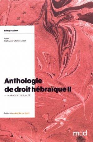 Anthologie de droit hébraïque. Tome 2, Mariage et sexualité - Editions La Mémoire du Droit - 9782845390508 -