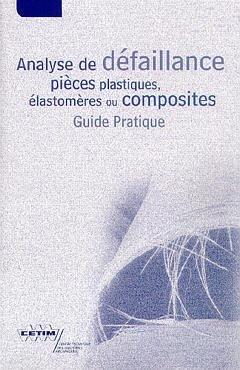 Analyse de défaillances de pièces plastiques, élastomères ou composites - cetim - 9782854004687 -