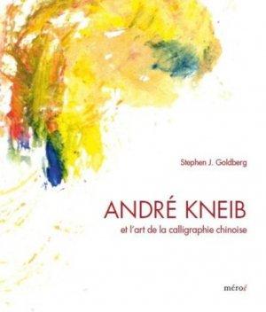André Kneib et l'art de la calligraphie chinoise. L'éclat de la couleur, l'effervescence de l'encre - Meroe - 9791095715092 -