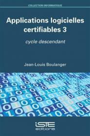 Applications logicielles certifiables 3 - iste - 9781784055158 -