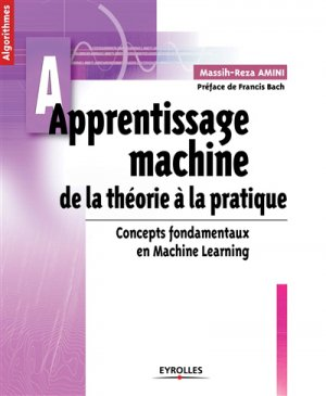 Apprentissage machine de la théorie à la pratique - eyrolles - 9782212138009 -