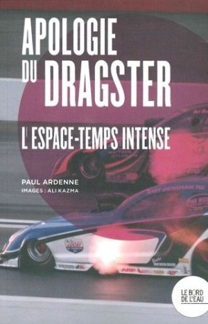 Apologie du dragster. L'espace-temps intense - le bord de l'eau - 9782356876393 -