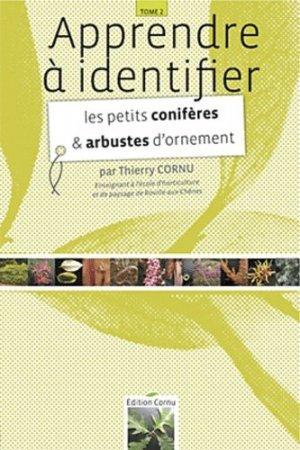 Apprendre à identifier Tome 2 Les petits conifères et arbustes d'ornement - cornu thierry - 9782952711319
