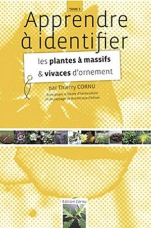 Apprendre à identifier Tome 3 Les plantes à massifs et vivaces d'ornement - cornu thierry - 9782952711326