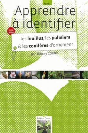 Apprendre à identifier Tome 1 Les feuillus, les palmiers et les conifères d'ornement - cornu thierry - 9782952711333 -