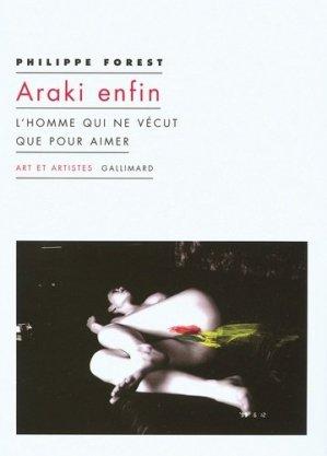 Araki enfin. L'homme qui ne vécut que pour aimer - gallimard editions - 9782070120253 -