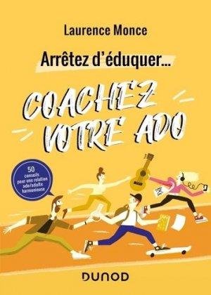 Arrêtez d'éduquer... Coachez votre ado - Dunod - 9782100824175 -