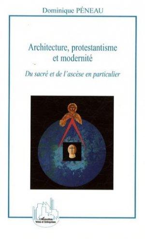 Architecture, protestantisme et modernité. Du sacré et de l'ascèse en particulier - l'harmattan - 9782296066878 -