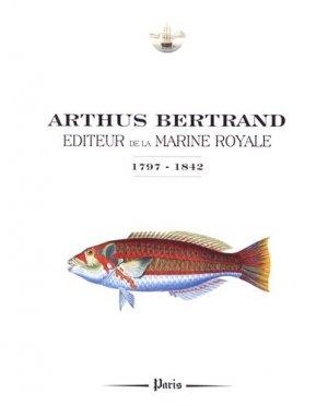 Arthus Bertrand, éditeur de la marine royale - cdp éditions - 9782351301098 -