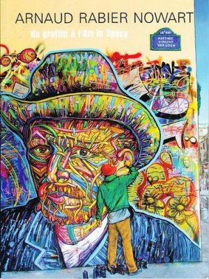 Arnaud Rabier Nowart. Du graffiti à l'Art in Space - Le voyageur Editions - 9782362140211 -