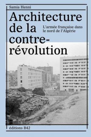 Architecture de la contre-révolution. L'armée française dans le Nord de l'Algérie - B42 - 9782490077205 -