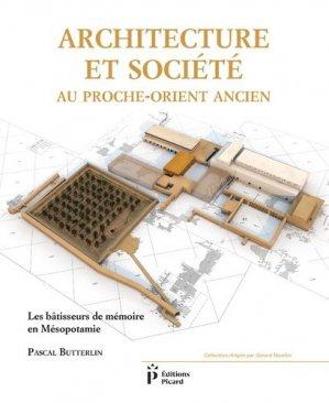 Architecture et société au Proche-Orient ancien. Les bâtisseurs de mémoire en Mésopotamie (7000-3000 avant J-C) - Editions AandJ Picard - 9782708410381 -
