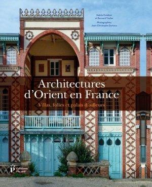 Architectures d'Orient en France : villas, folies et palais d'ailleurs - picard - 9782708410442 -