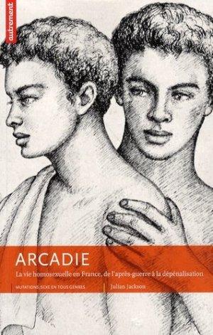 Arcadie. La vie homosexuelle en France, de l'après-guerre à la dépénalisation - autrement - 9782746713277 -
