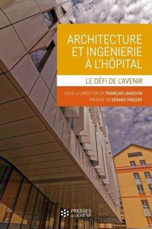 Architecture et ingénierie à l'hôpital - presses de l'ehesp - 9782810907113 -