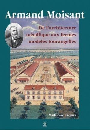 Armand Moisant. De l'architecture métallique aux fermes modèles tourangelles - alan sutton - 9782842538866 -
