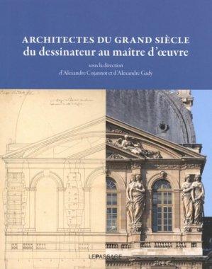 Architectes du Grand Siècle, du dessinateur au maître d'oeuvre - Le Passage - 9782847424157 -