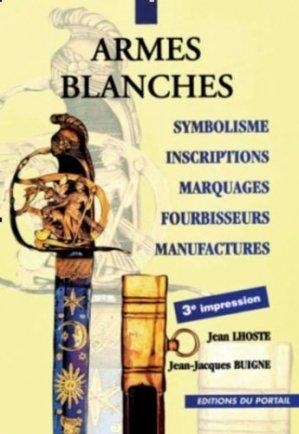 Armes blanches françaises. Symbolisme, Inscriptions, Marquages, Fournisseurs, Manufactures, 3e édition - Portail - 9782865510412 -