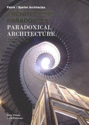 Architecture paradoxale. Fabre/Speller Architectes, édition bilingue français-anglais - aam - 9782871432074 -