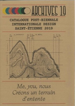 Archives 19. Catalogue post-Biennale Internationale Design Saint-Etienne, Edition 2019 -  cite du design - 9782912808844 -