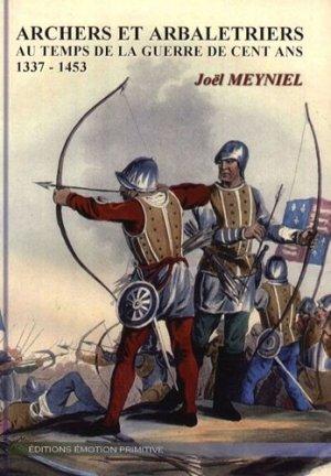 Archers et Arbalétriers au temps de la guerre de cent ans (1337-1453) - emotion primitive - 9782914123938 -