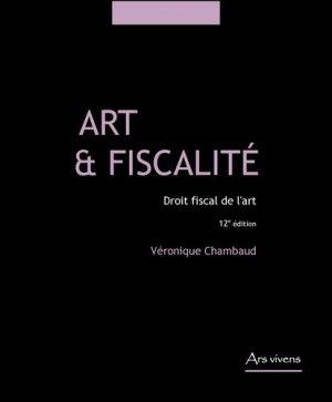 Art et fiscalité. Droit fiscal de l'art, 12e édition - Ars vivens - 9782916613543 -